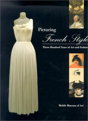 9781893174023: Picturing French Style: Three Hundred Years of Art and Fashion