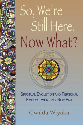 9781893183575: So, We're Still Here. Now What?: Spiritual Evolution and Personal Empowerment in a New Era (The Map Home)