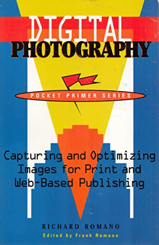 Digital Photography : Capturing and Optimizing Images for Print and Web-Based Publishing: Romano, ...