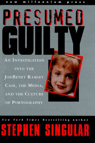 9781893224001: Presumed Guilty: An Investigation into the Jon Benet Ramsey Case, the Media, and the Culture of Pornography