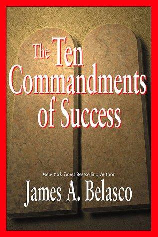 The Ten Commandments of Success: James A. Belasco