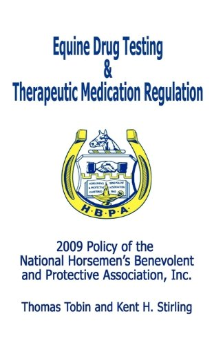 9781893239128: Equine Drug Testing and Therapeutic Medication Regulation: 2009 Policy of the National Horsemen's Benevolent and Protective Association