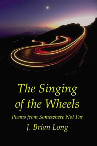 The Singing of the Wheels: J. Brian Long