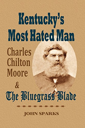 9781893239999: Kentucky's Most Hated Man: Charles Chilton Moore and the Bluegrass Blade