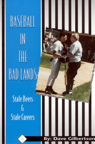 Baseball In The Bad Lands: Stale Beers & Stale Careers: Gilbertson, Dave;Kemp, David