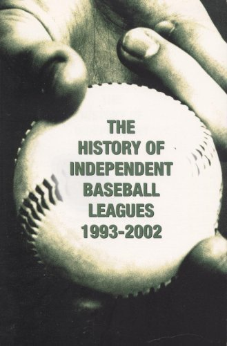 The History of Independent Baseball Leagues, 1993-2003: Kemp, David and Miles Wolff (compilers and ...