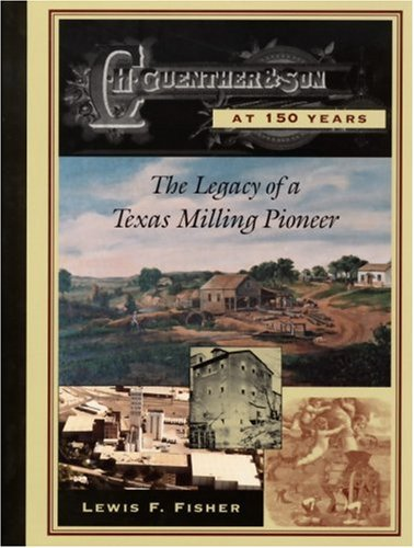 C. H. Guenther & Son at 150 Years : The Legacy of a Texas Milling Pioneer
