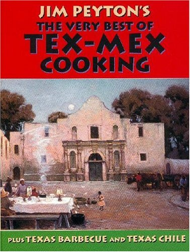 Jim Peyton's The Very Best Of Tex-Mex Cooking: Plus Texas Barbecue And Texas Chile: Peyton, ...