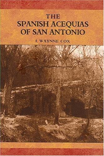 The Spanish Acequias of San Antonio: Cox, I. Waynne