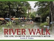 9781893271401: River Walk: The Epic Story of San Antonio's River