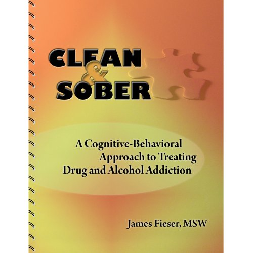 Clean & Sober: A Cognitive-Behavioral Approach to: James Fieser