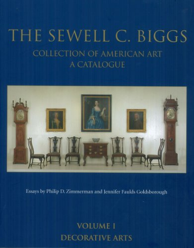 The Sewell C. Biggs Collection of American Art a Catalogue, Volume I, Decorative Arts
