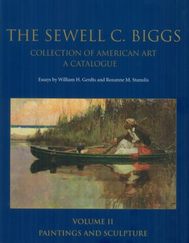 THE SEWELL C BIGGS COLLECTION OF AMERICAN ART, A CATALOGUE---- Volume II -- PAINTINGS AND SCULPTURE