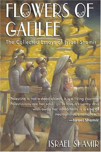 9781893302785: Flowers of Galilee: The Collected Essays of Israel Shamir