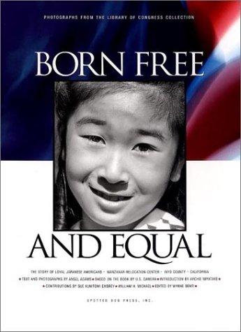 Born Free and Equal: The Story of Loyal Japanese Americans: Adams, Ansel E.; Miyatake, Archie; ...