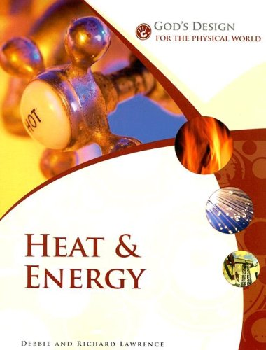 Heat & Energy (God's Design for the Physical World) (1893345815) by Debbie Lawrence; Richard Lawrence