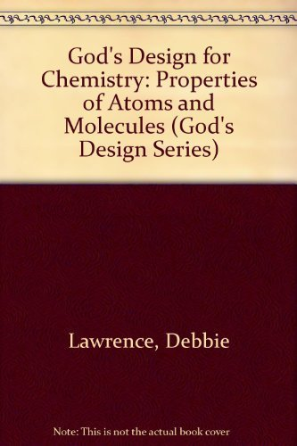 God's Design for Chemistry: Properties of Atoms and Molecules (God's Design Series) (1893345831) by Lawrence, Debbie; Lawrence, Richard