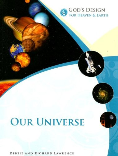 Our Universe (God's Design for Heaven & Earth) (1893345858) by Debbie Lawrence; Richard Lawrence