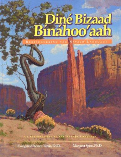 Dine Bizaad Binahoo'aah: Rediscovering the Navajo Language: Yazzie, Evangeline Parsons;