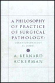 A Philosophy of Practice of Surgical Pathology: Dermatopathology As Model (1893357023) by Ackerman, A. Bernard, M.D.; Ackerman, A. Bernard
