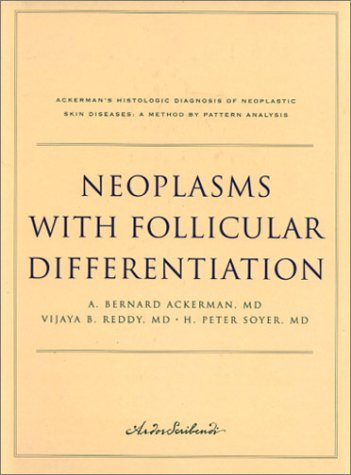 9781893357112: Neoplasms with Follicular Differentiation (Ackerman's Histologic Diagnosis of Neoplastic Skin Diseases: A Method by Pattern Analysis)