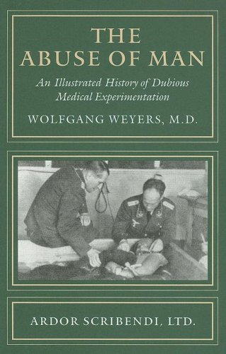 9781893357211: The Abuse of Man: An Illustrated History of Dubious Medical Experimentation