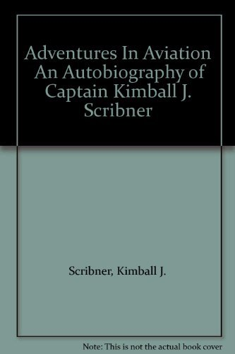 9781893358065: Adventures in Aviation - An Autobiography of Captain Kimball J. Scribner