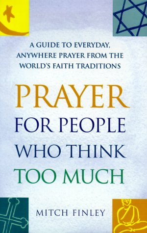 9781893361003: Prayer for People Who Think Too Much: A Guide to Everyday, Anywhere Prayer from the World's Faith Traditions