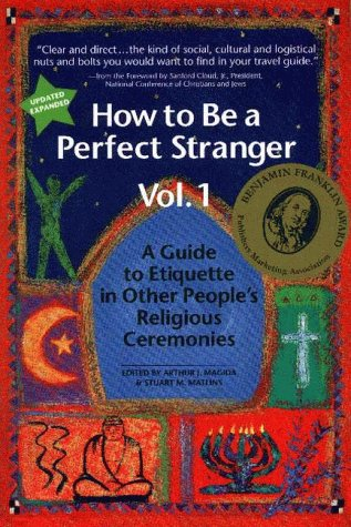 How to Be a Perfect Stranger: The Essential Religious Etiquette Handbook: Magida, Arthur J. [Editor...