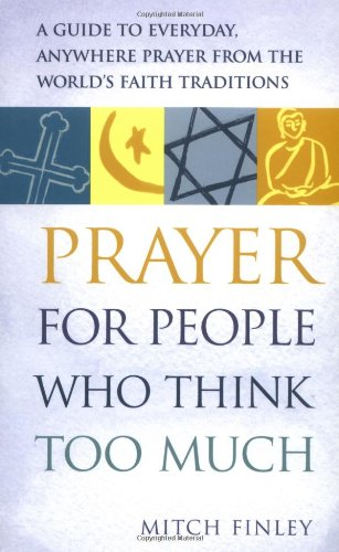 9781893361218: Prayer for People Who Think Too Much: A Guide to Everyday, Anywhere Prayer from the World's Faith Traditions
