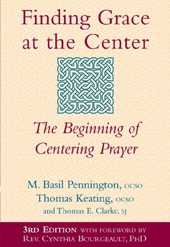 Finding Grace at the Center: The Beginning of Centering Prayer (9781893361690) by M. Basil Pennington; Thomas Keating; Thomas E. Clarke