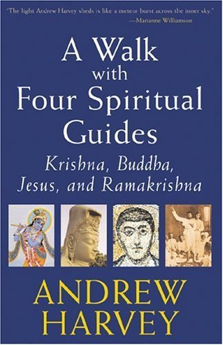 A Walk with Four Spiritual Guides: Krishna, Buddha, Jesus, and Ramakrishna (189336173X) by Andrew Harvey
