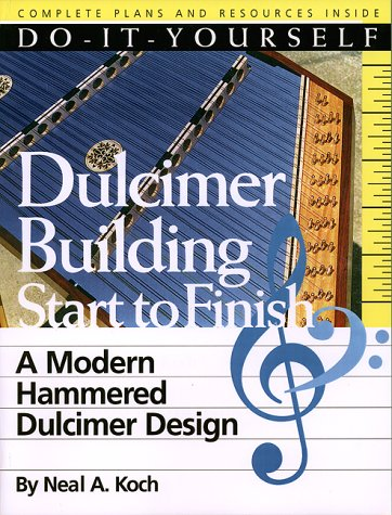Do-It-Yourself Dulcimer Building Start To Finish: Neal A. Koch