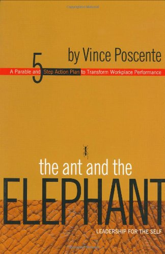 9781893430143: The Ant and the Elephant: Leadership for the Self, A Parable and 5-Step Plan to Transform Individual Performance