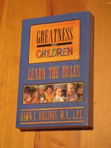 Greatness and Children: Learn the Rules: Dawn L. Billings
