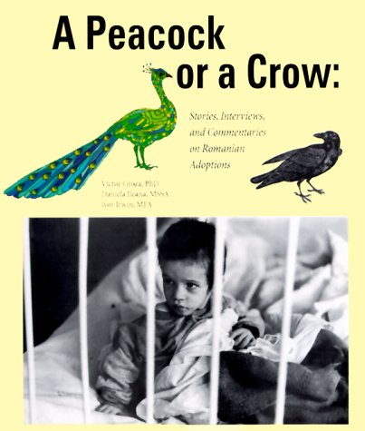 9781893435025: A Peacock or a Crow? Stories, Interviews and Commentaries on Romanian Adoptions