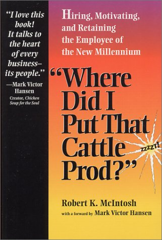 9781893435049: Where Did I Put That Cattle Prod: Hiring, Motivating and Retaining Employees in the New Millenium