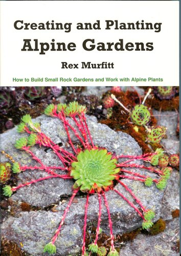 9781893443075: Creating And Planting Alpine Gardens: How To Build Small Rock Gardens And Work With Alpine Plants