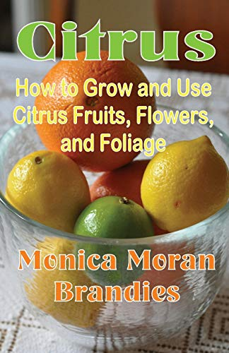 9781893443181: Citrus: How to Grow and Use Citrus Fruits, Flowers, and Foliage