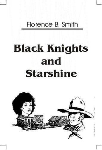 Black Knights and Starshine: Smith, Florence B.