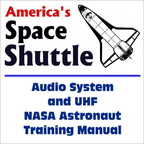 America's Space Shuttle: Audio System and UHF NASA Astronaut Training Manual: World Spaceflight...