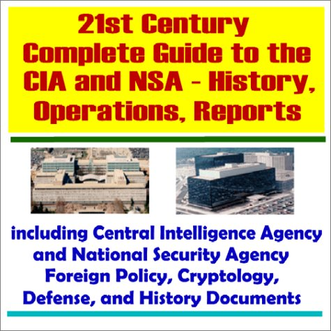 21st Century Complete Guide to the CIA and NSA : History, Operations, Reports, Including Central ...