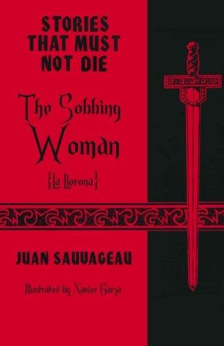 The Sobbing Woman: La Llorona: Stories That: Juan Sauvageau