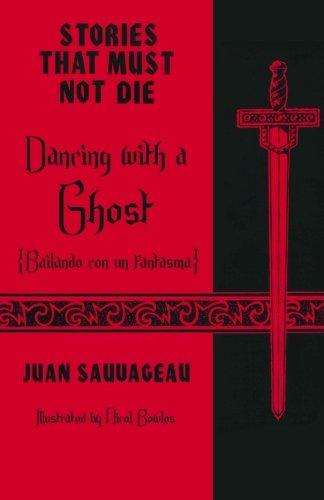 Dancing with a Ghost: Bailando con un: Juan Sauvageau