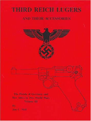 Third Reich Lugers and Their Accessories: Volume III-the Pistols of Germany and Her Allies in Two ...