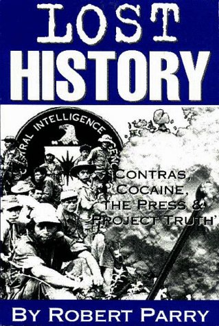 9781893517004: Lost History: Contras, Cocaine, the Press & 'Project Truth'
