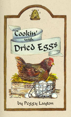Cookin' With Dried Eggs (Cookin` With Home Storage) (9781893519039) by Layton, Peggy