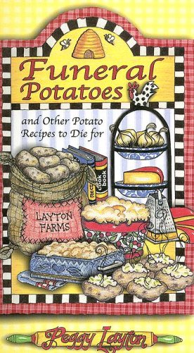 Funeral Potatoes: And Other Potato Recipes to Die for (9781893519060) by Layton, Peggy
