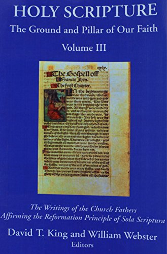9781893531055: Holy Scripture: The Ground and Pillar of Our Faith, Volume III: The Writings of the Church Fathers Affirming the Reformation Principle of Sola Scriptura.