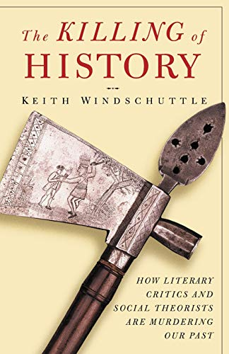The Killing of History. How Literary Critics and Social Theorists are Murdering our Past